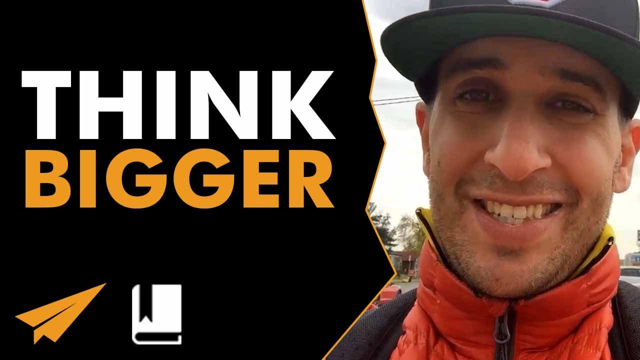 Think BIGGER Ideas!