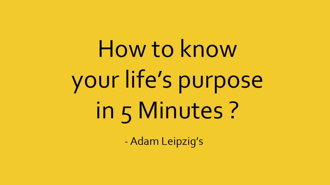 How to know your life purpose in 5 minutes ?