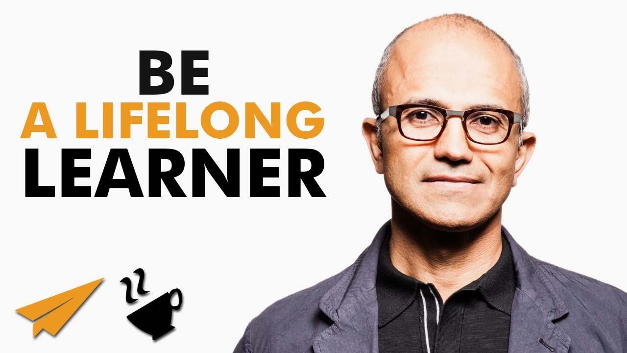 Be a lifelong LEARNER – Satya Nadella