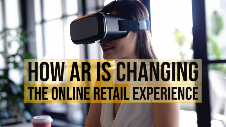 How AR is Changing the Online Retail Experience